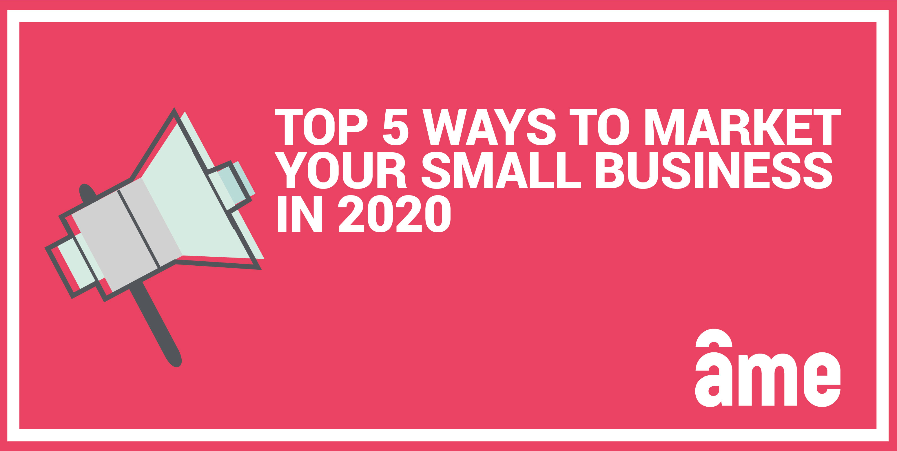 top 5 ways to market your small business in 2020